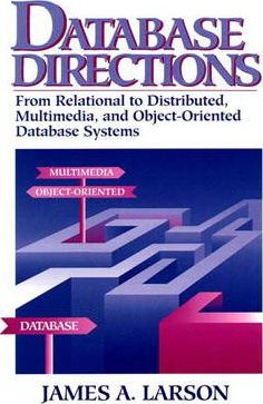 Database Directions  From Relational to Distributed, Multimedia and Object-Oriented Database Systems