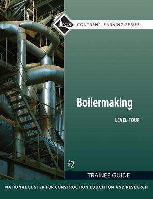 Boilermaking Level 4 Trainee Guide Nccer 9780132921411