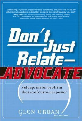 Don't Just Relate - Adovocate!  A Blueprint for Profit in the Era of Customer Power (paperback)