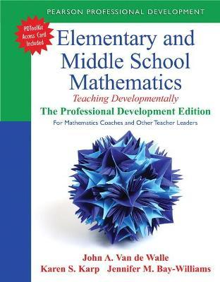 Elementary and Middle School Mathematics : Teaching Developmentally: The Professional Development Edition for Mathematics Coaches and Other Teacher Leade
