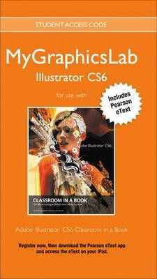 MyGraphicsLab Access Code Card with Pearson eText for Adobe Illustrator CS6 Classroom in a Book