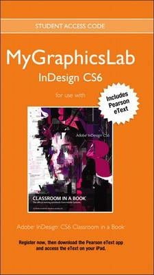 MyGraphicsLab Access Code Card with Pearson eText for Adobe InDesign CS6 Classroom in a Book