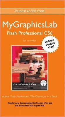 MyGraphicsLab Access Code Card with Pearson eText for Adobe Flash Professional CS6 Classroom in a Book