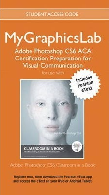 MyLab Graphics ACA Cert Prep Course PS CS6 Access Card with Pearson eText