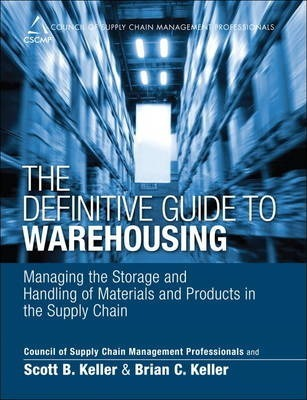 The Definitive Guide to Warehousing : Managing the Storage and Handling of Materials and Products in the Supply Chain