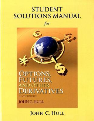 student solutions manual for options futures and other derivatives rh bookdepository com Math Solution Manual solution manual john hull