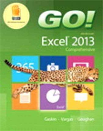 Go! with Microsoft Excel 2013 Comprehensive & Myitlab with Pearson Etext -- Access Card -- For Go! with Office 2013 Package