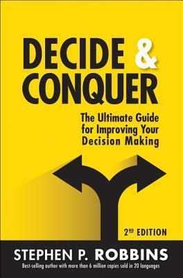 Decide and Conquer: The Ultimate Guide for Improving Your Decision Making