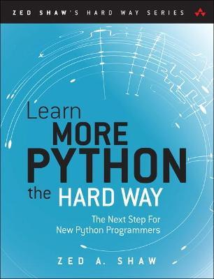 Learn More Python 3 The Hard Way Zed A Shaw 9780134123486