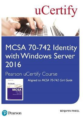 MCSA 70-742 Identity with Windows Server 2016 Pearson uCertify Course Student Access Card