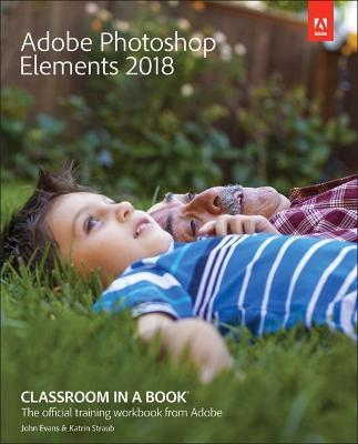 Adobe Photoshop Elements 2018 Classroom In A Book Dr John Evans