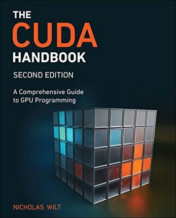 The CUDA Handbook : A Comprehensive Guide to GPU Programming