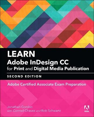 Learn Adobe InDesign CC for Print and Digital Media Publication : Adobe Certified Associate Exam Preparation