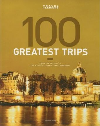 Travel + Leisure's the 100 Greatest Trips of 2008