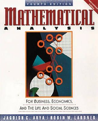 Mathematical Analysis for Business, Economics and The Life and