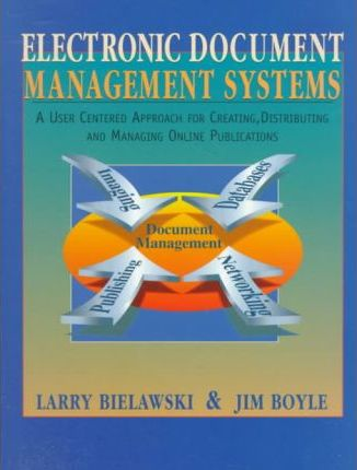 Electronic Document Management Systems  A User Centered Approach for Creating, Distributing and Managing Electronic Publications