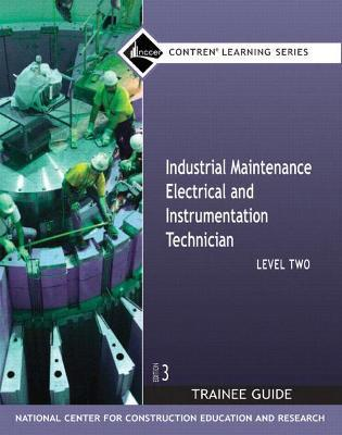 Industrial Maintenance Electrical & Instrumentation: NCCER Trainee Guide Level 2