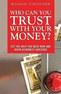 Who Can You Trust with Your Money?: Get the Help You Need Now and Avoid Dishonest Advisors