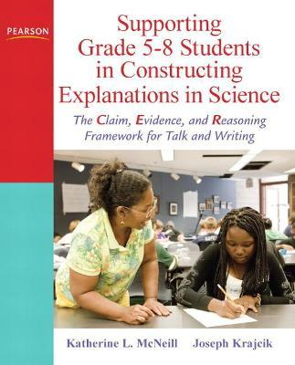 Supporting Grade 5-8 Students in Constructing Explanations in Science : The Claim, Evidence, and Reasoning Framework for Talk and Writing