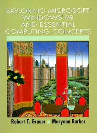 Exploring Microsoft Windows 98 and Essential Computing Concepts