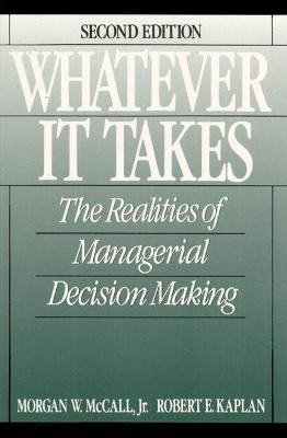 Whatever it Takes  The Realities of Managerial Decision Making