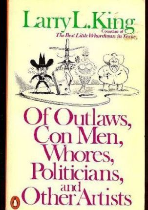 Of Outlaws, Con Men, Whores, Politicians, and Other Artists
