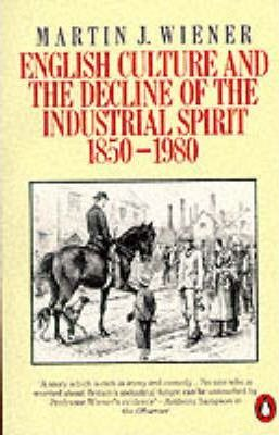 English Culture And the Decline of the Industrial Spirit 1850-1980