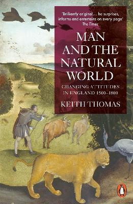 Man and the Natural World : Changing Attitudes in England, 1500-1800