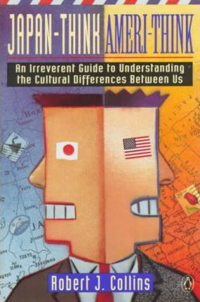 Japan-Think, Ameri-Think  An Irreverent Guide to Understanding the Cultural Differences between Us