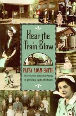 Hear the Train Blow: The Classic Autobiography of Growing up in the Bush