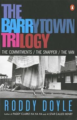 The Barrytown Trilogy:the Commitments; the Snapper; the Van