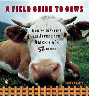 A Field Guide to Cows  How to Identify and Appreciate America's 52 Breeds