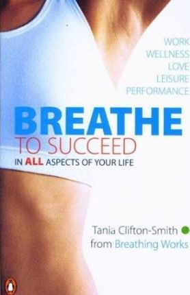 Breathe to Succeed: in All Aspects of Your Life