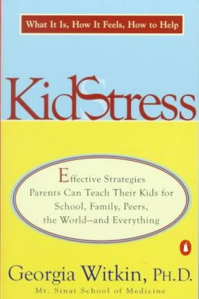 Kidstress  What It Is, How It Feels, How to Help