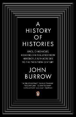 A History of Histories : Epics, Chronicles, Romances and Inquiries from Herodotus and Thucydides to the Twentieth Century