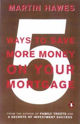 5 Ways to Save More Money On Your Mortgage