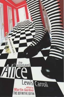 """The Annotated Alice: """"Alice's Adventures in Wonderland"""" AND """"Through the Looking Glass"""""""