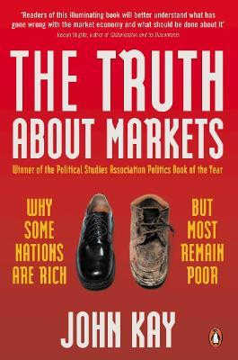 The Truth About Markets : Why Some Nations are Rich But Most Remain Poor