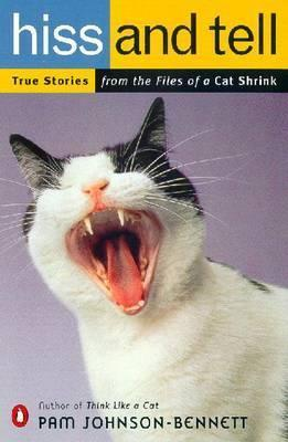 Hiss & Tell : True Stories from the Files of a Cat Shrink