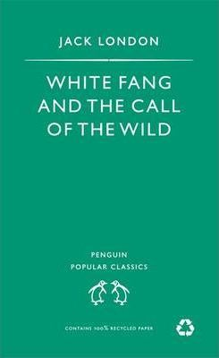 White Fang: AND The Call of the Wild