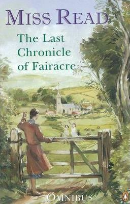 "The Last Chronicle of Fairacre: ""Changes at Fairacre"", ""Farewell to Fairacre"", ""Peaceful Retirement"""