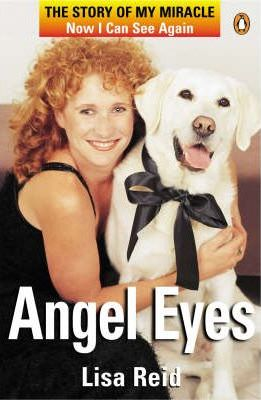 Angel Eyes - the Story of My Miracle Now I Can See Again