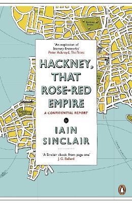Hackney, That Rose-Red Empire : A Confidential Report