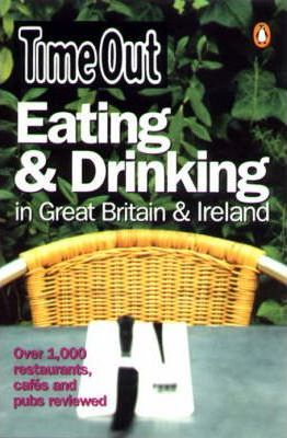 """""""Time Out"""" Eating and Drinking in Great Britain and Ireland"""