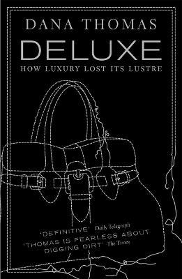 Deluxe : How Luxury Lost its Lustre