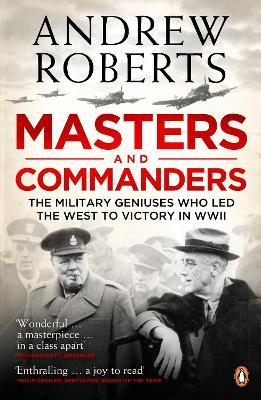 Masters and Commanders : The Military Geniuses Who Led The West To Victory In World War II