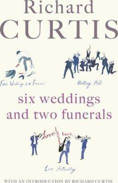 Six Weddings and Two Funerals: Four Weddings and a Funeral; Notting Hill; Love Actually