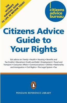 Citizens Advice Guide to Your Rights: Practical, Independent Advice