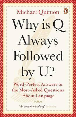 Why is Q Always Followed  U? : Word-Perfect Answers to the Most-Asked Questions About Language