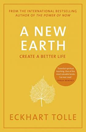 A New Earth : The life-changing follow up to The Power of Now. 'My No.1 guru will always be Eckhart Tolle' Chris Evans